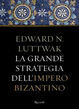 la-grande-strategia-dellimpero-bizantino