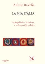 La mia Italia. La repubblica, la sinistra, la bellezza della politica